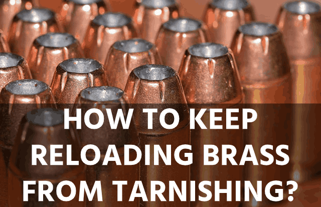 How to Keep Reloading Brass from Tarnishing