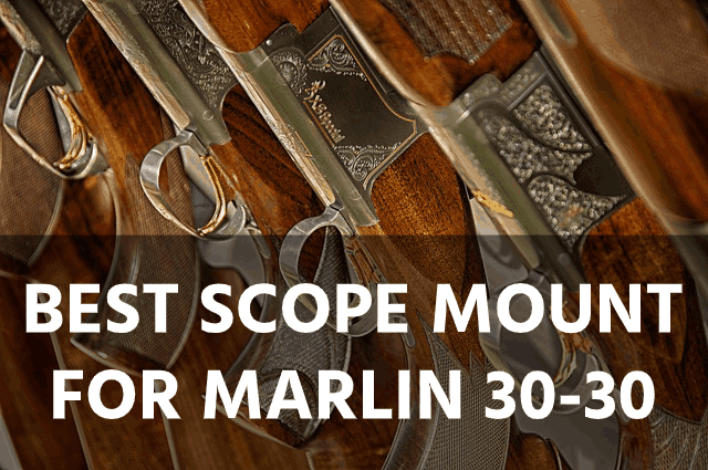 Best Scope Mounts for the Marlin 30-30