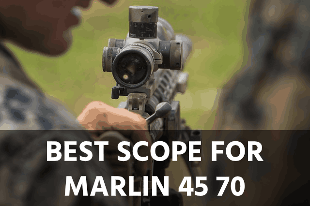 Best Scope for the Marlin 45 70