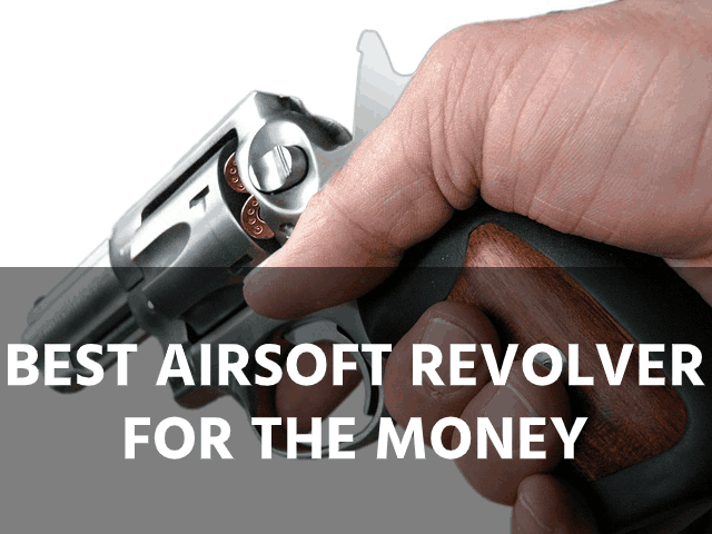 Best Airsoft Revolver For The Money