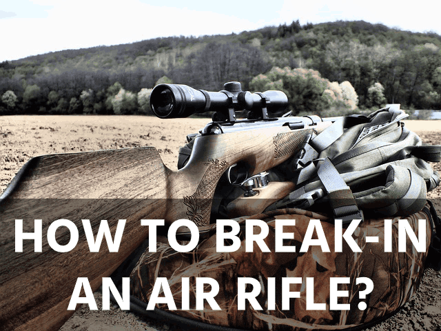 How to Break-in an Air Rifle