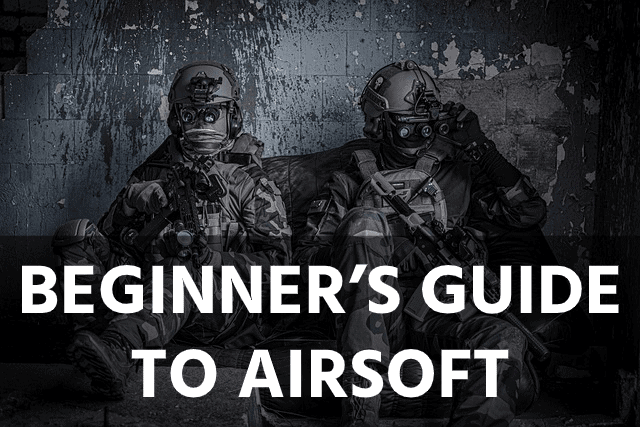 Airsoft for Beginners: Top Tips for Getting Into Airsoft