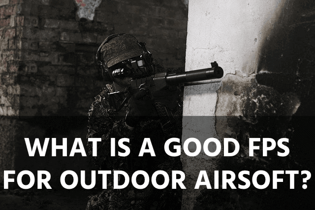 What is a Good FPS for Outdoor Airsoft?